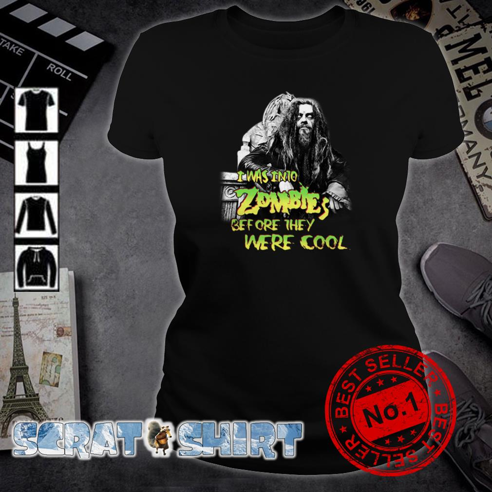 Rob Zombie I was into Zombies before they were cool ladies tee