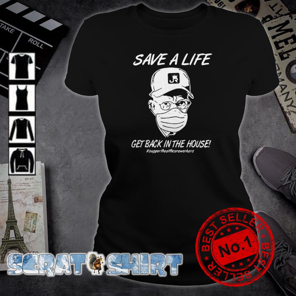 Save a life get back in the house #supporthealthcareworkers ladies tee