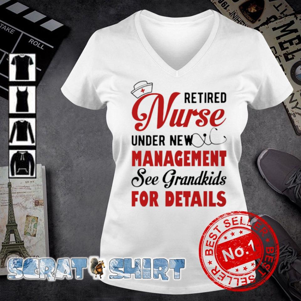 Retired Nurse under new management see grandkids for details s v-neck t-shirt