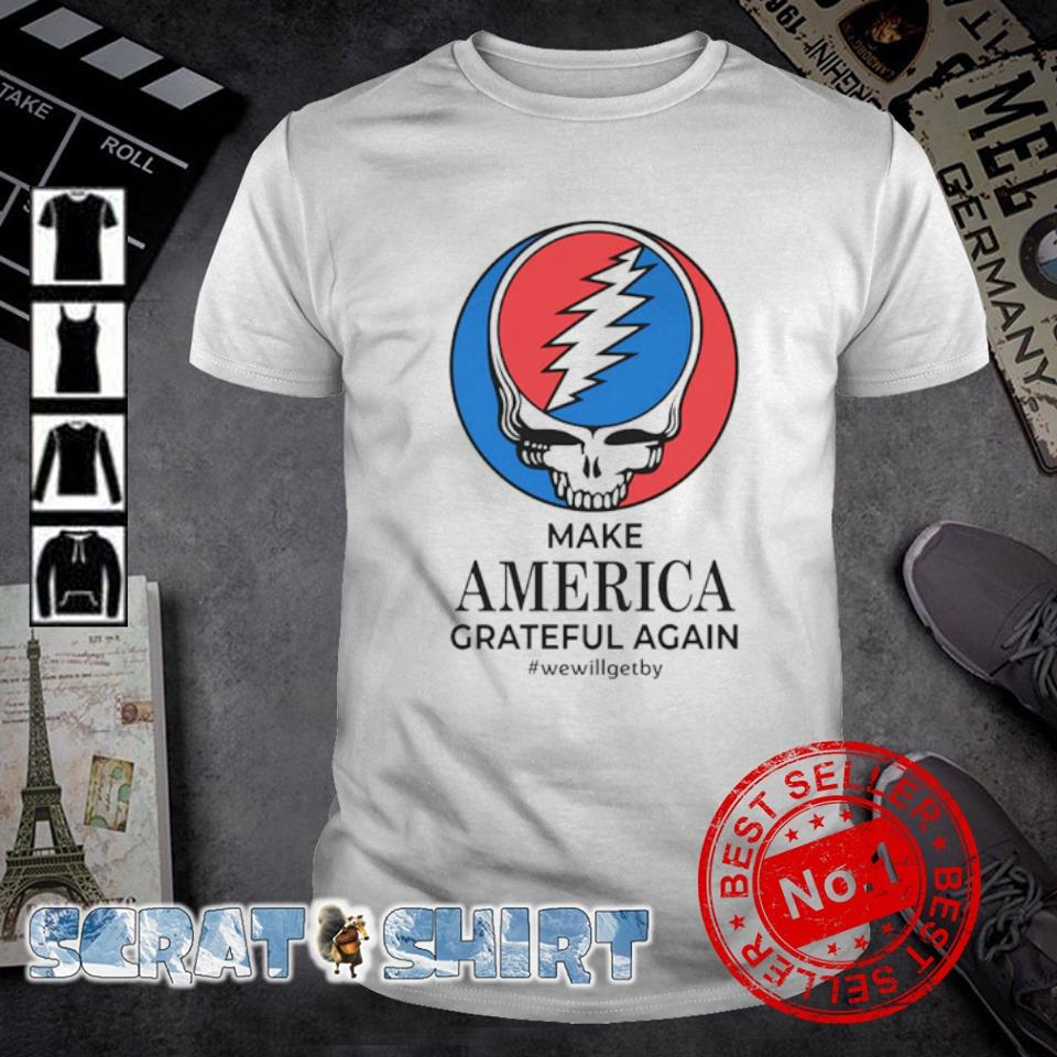 Steal Your Face make America Grateful Again we will get by shirt