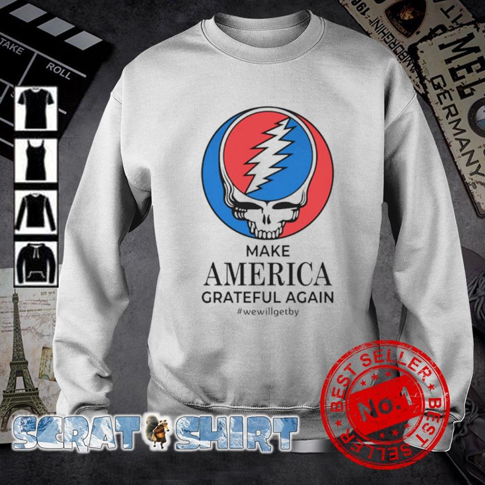 Steal Your Face make America Grateful Again we will get by s sweater