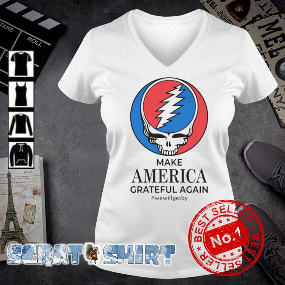 Steal Your Face make America Grateful Again we will get by s v-neck t-shirt