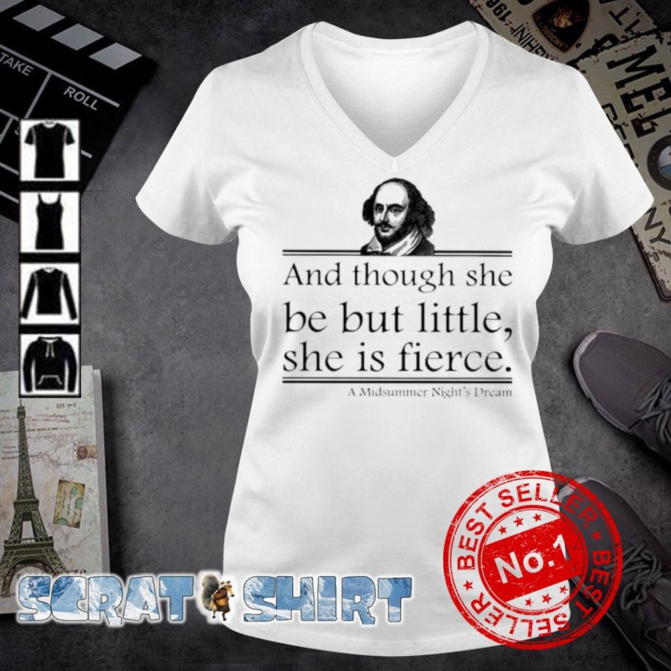 William Shakespeare and though she be but little she is fierce s v-neck t-shirt