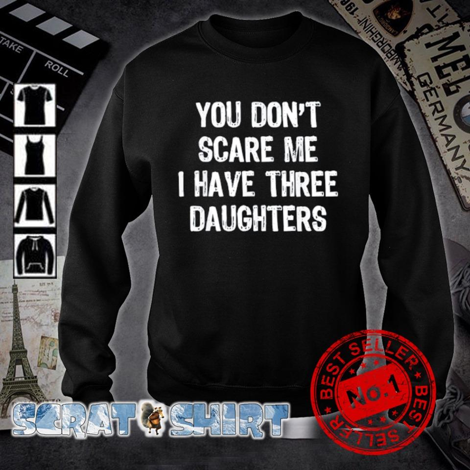 You don't scare me I have three Daughters s sweater