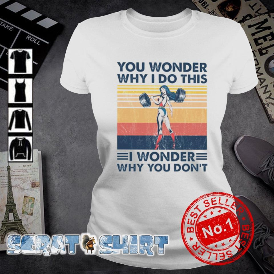 You Wonder Why I Do This I wonder why you don't vintage s ladies-tee