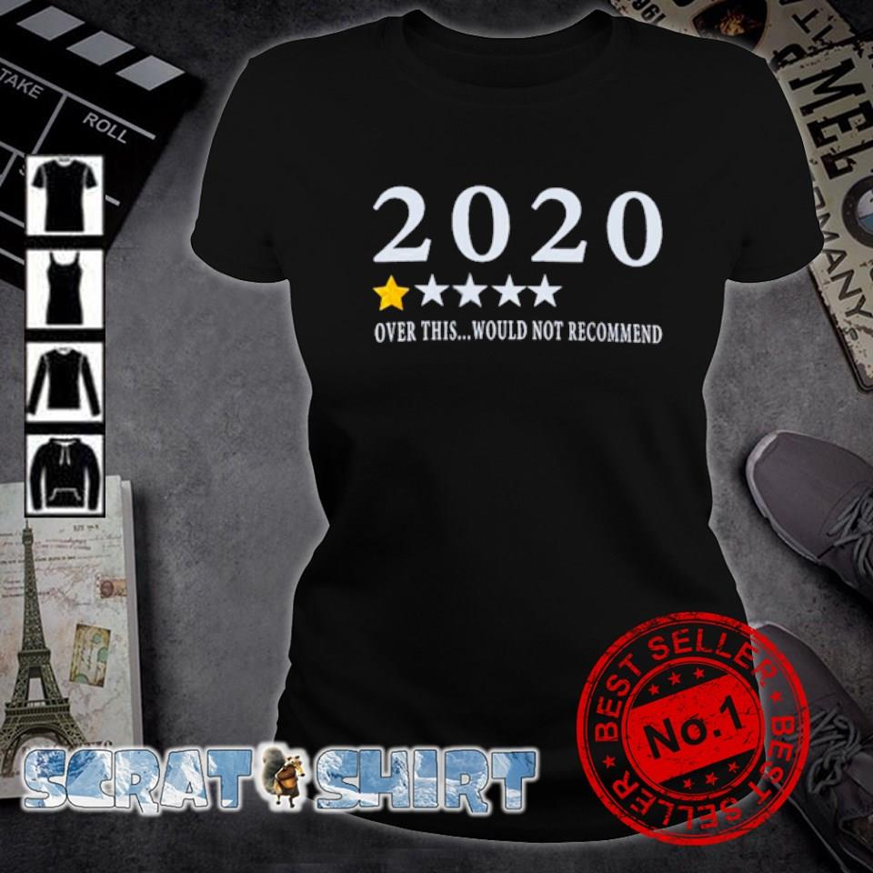2020 over this would not recommend s ladies-tee