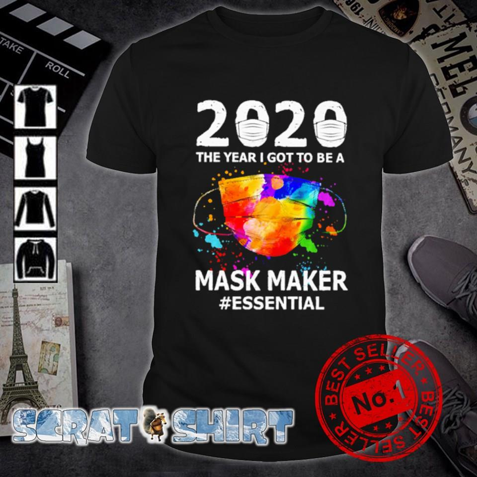 2020 the year I got to be a Mask Maker essential shirt