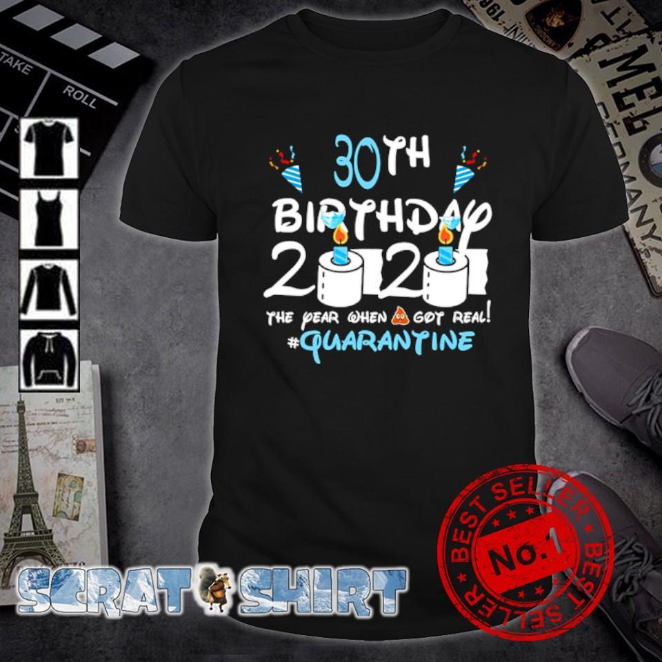 30th Birthday 2020 the year when shit got real quarantine shirt