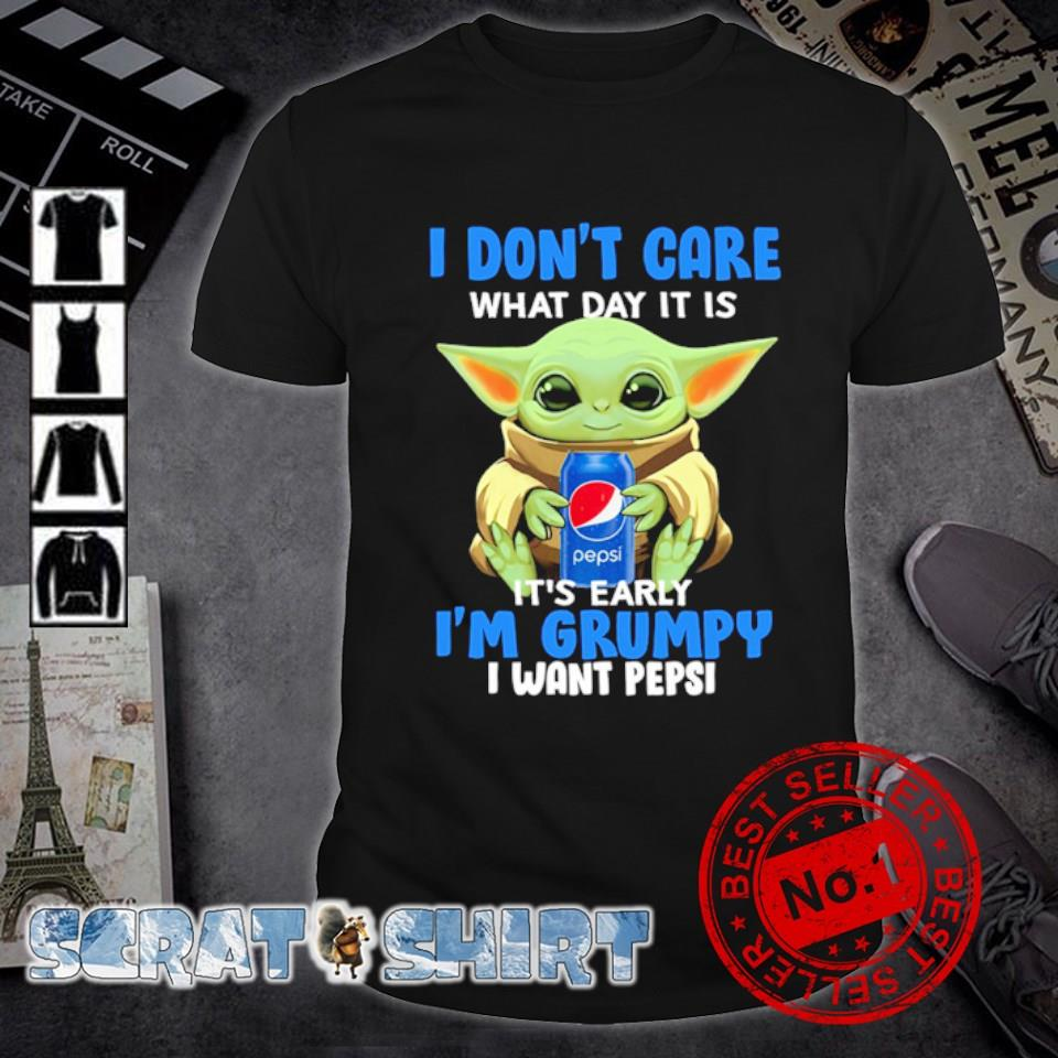 Baby Yoda I don't care what day it is early I'm grumpy I want my Pepsi shirt