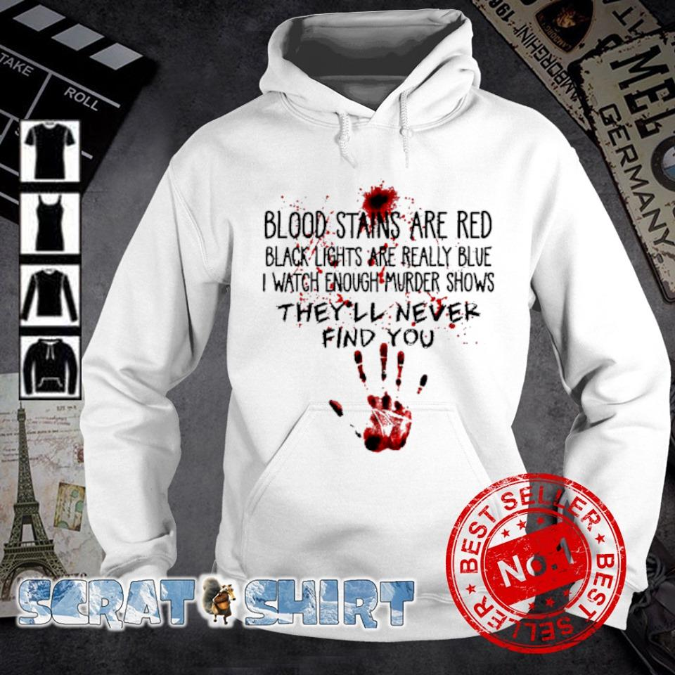 Blood stains are red black lights are really blue s hoodie
