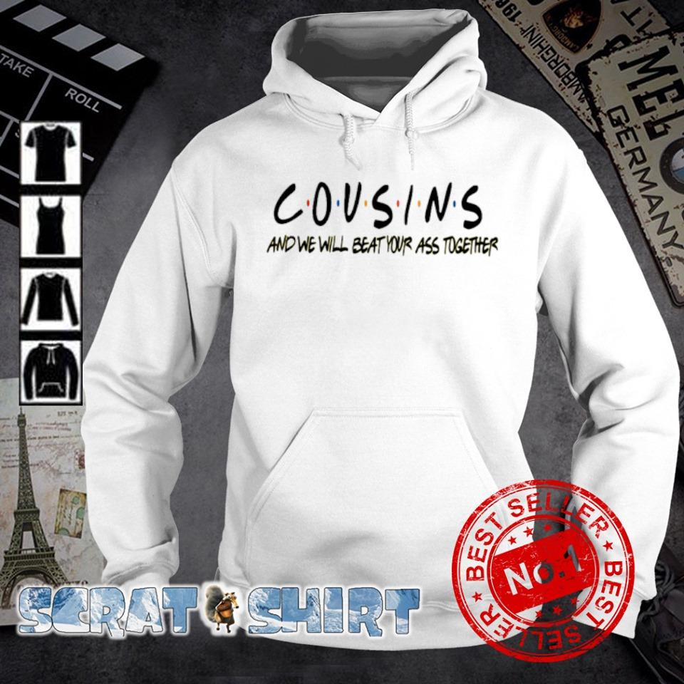 Cousins and we will beat your ass together s hoodie