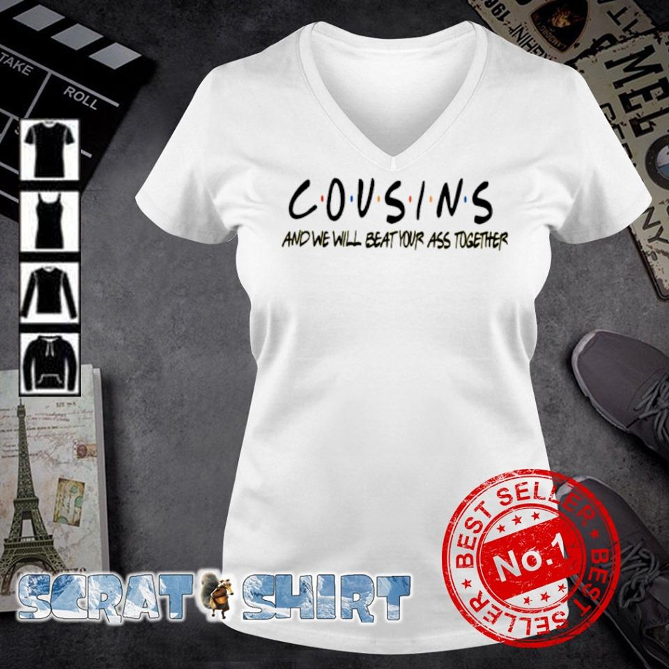 Cousins and we will beat your ass together s v-neck t-shirt
