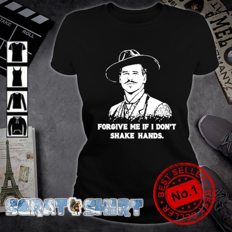 Doc Holliday forgive me if I don't shake hand s ladies-tee
