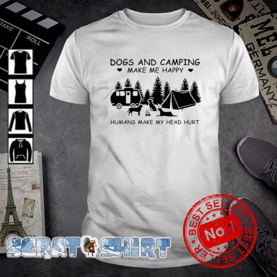 Dogs and camping make me happy humans make my head hurt shirt