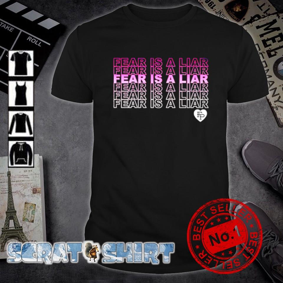 Fear is a liar Fear is a liar Fear is a liar shirt