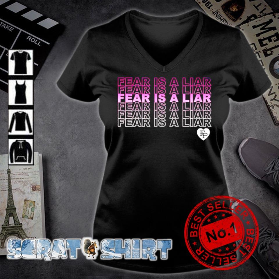 Fear is a liar Fear is a liar Fear is a liar s v-neck t-shirt