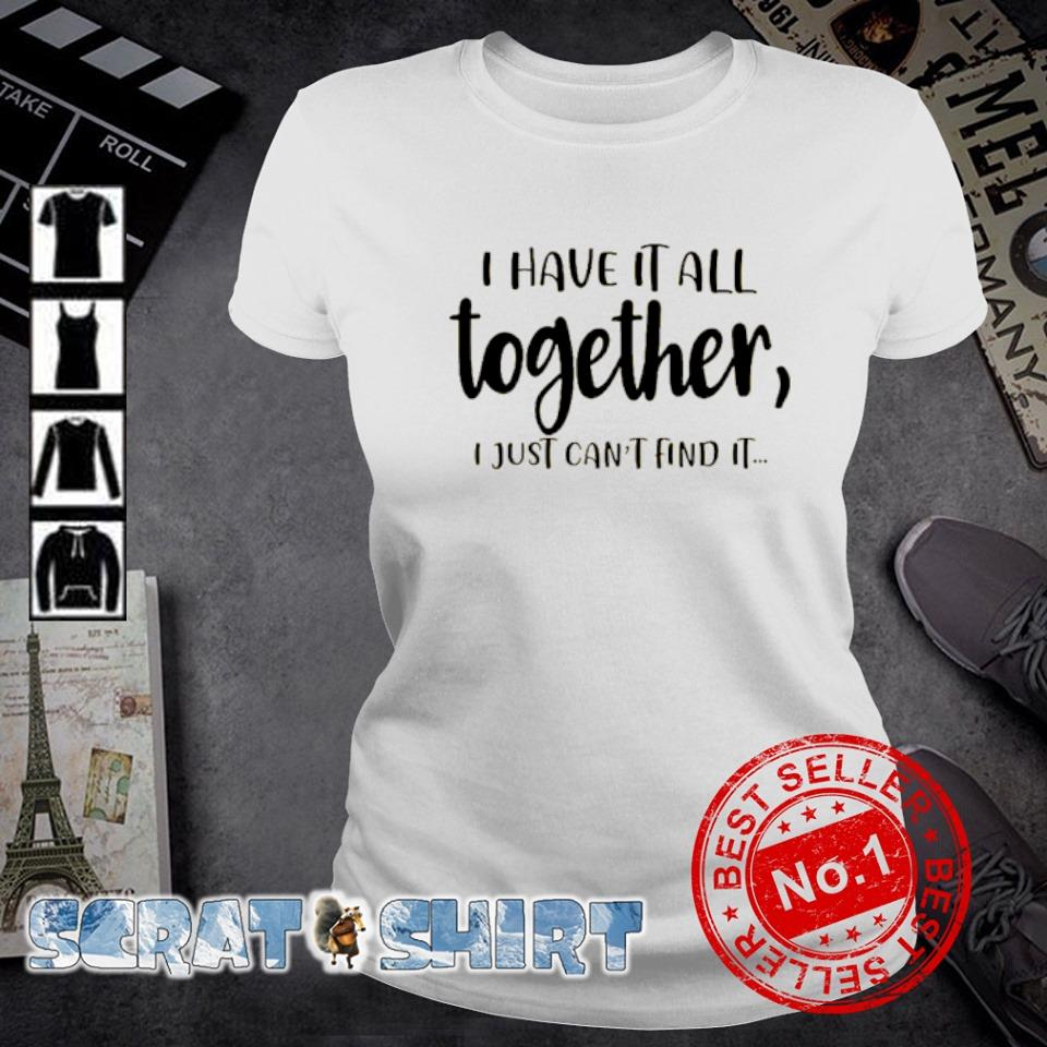 I have it all together I just can't find it s ladies-tee