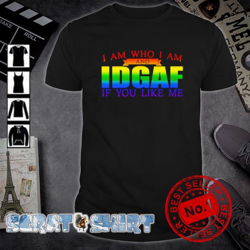 LGBT I am who I am and Idgaf if you like me shirt