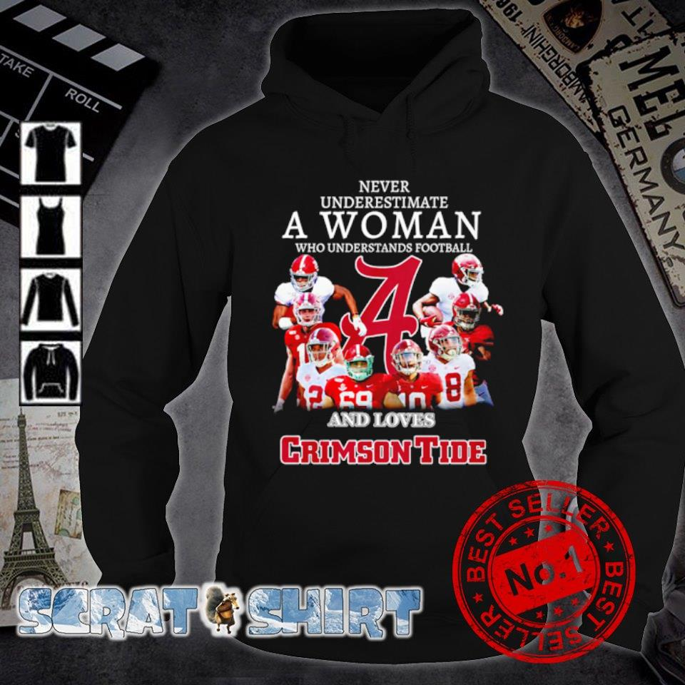 Never underestimate a woman who understands football and loves Crimson Tide s hoodie