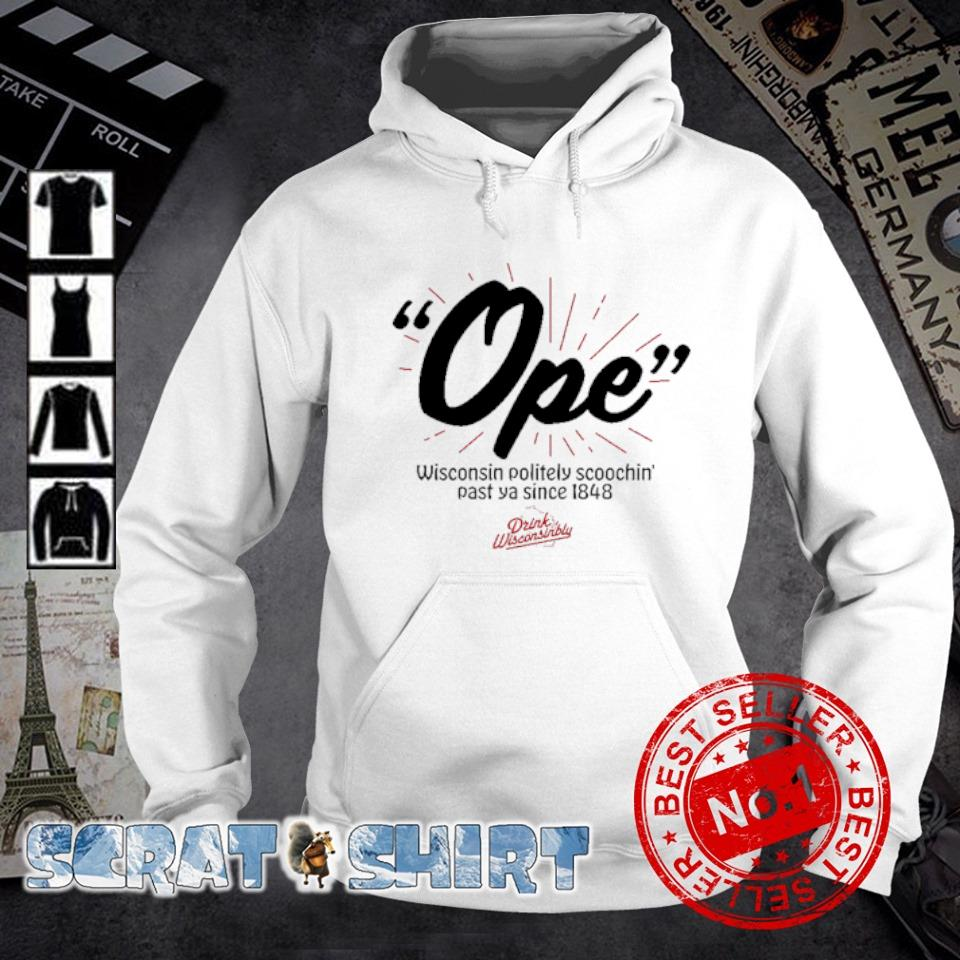 Ope wisconsin politely scoochin' past ya since 1848 s hoodie
