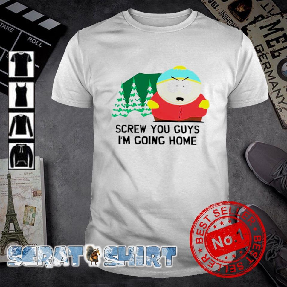 Screw you guys I'm going home shirt
