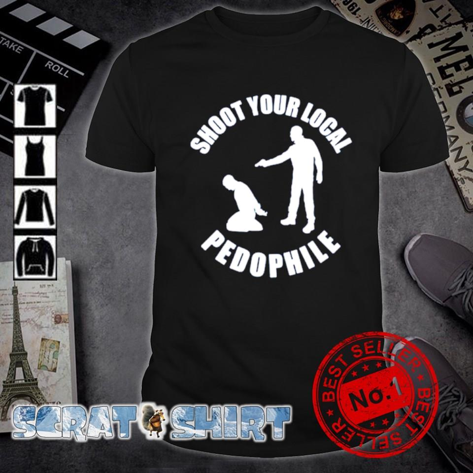 Shoot your local pedophile shirt