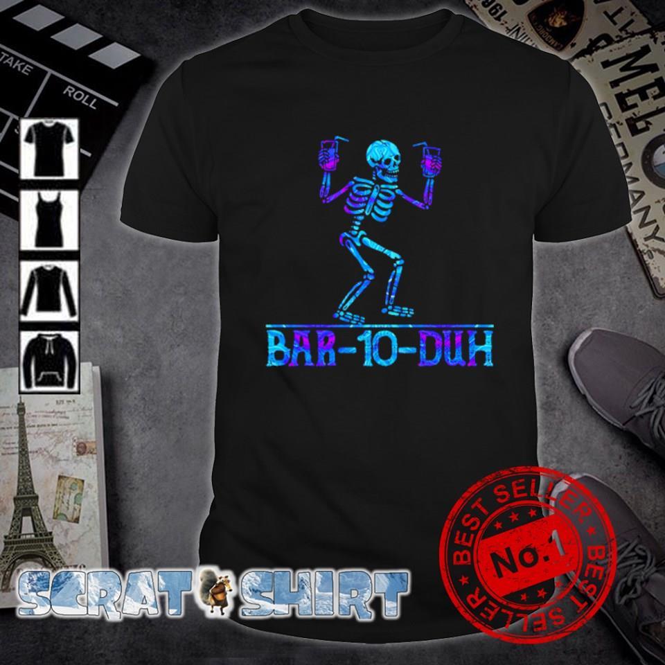 Skeleton bar-10-duh shirt