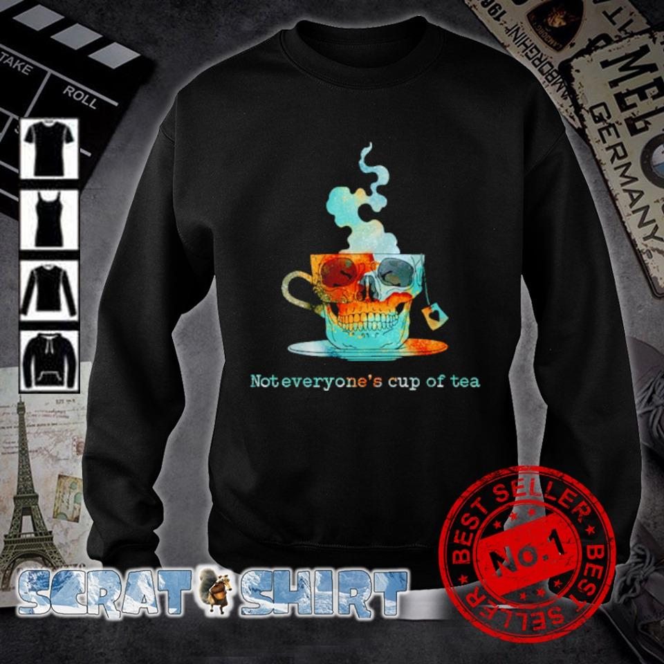 Skull team not everyone's cup of tea s sweater