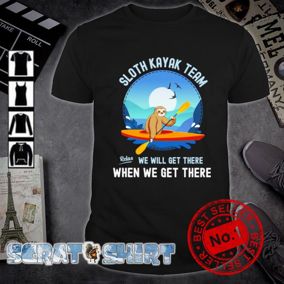 Sloth Kayak team we will get there when we get there shirt