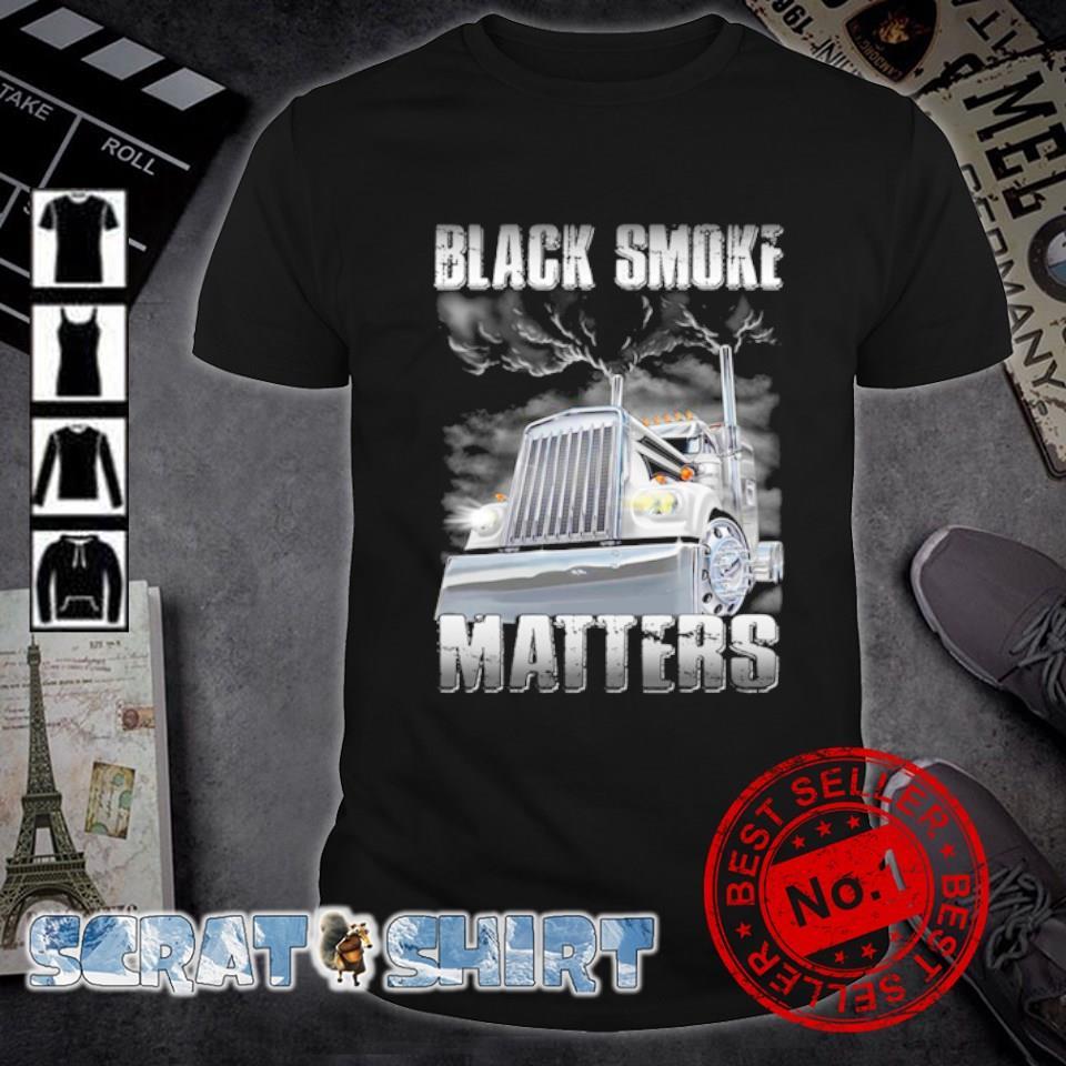 Truck black smoke matters shirt