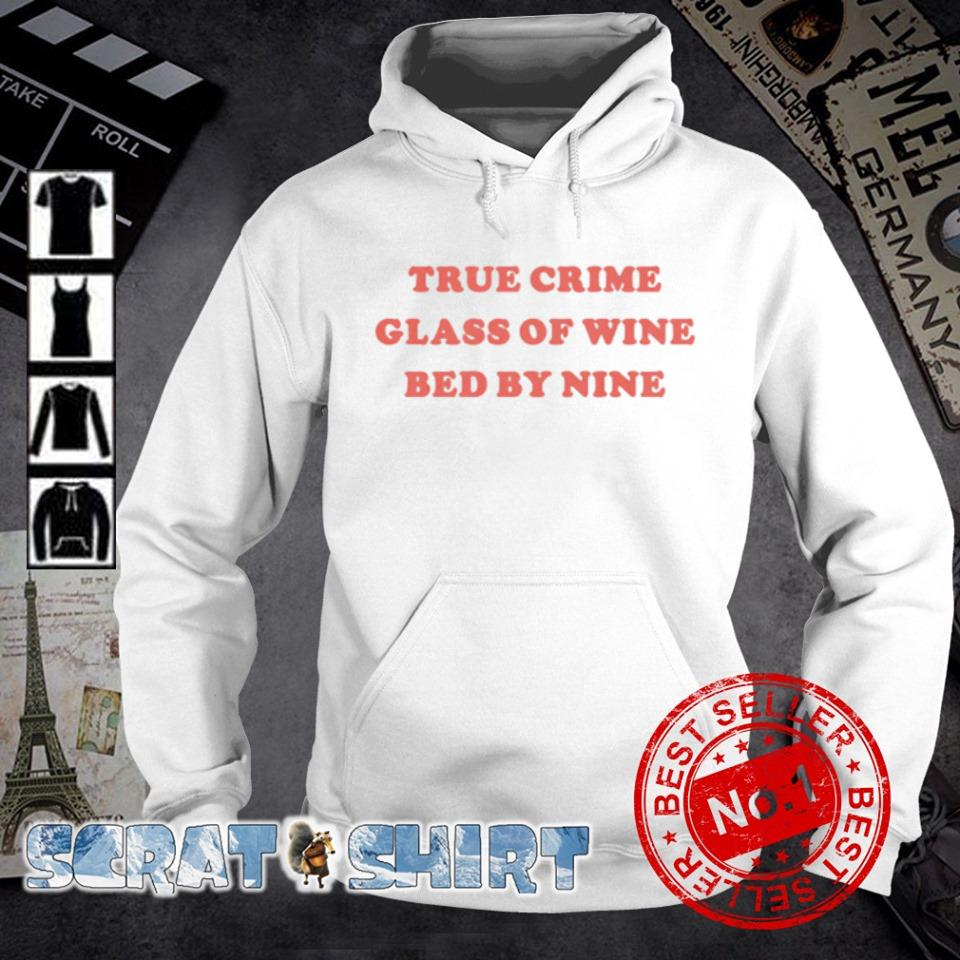True crime glass of wine bed by nine s hoodie