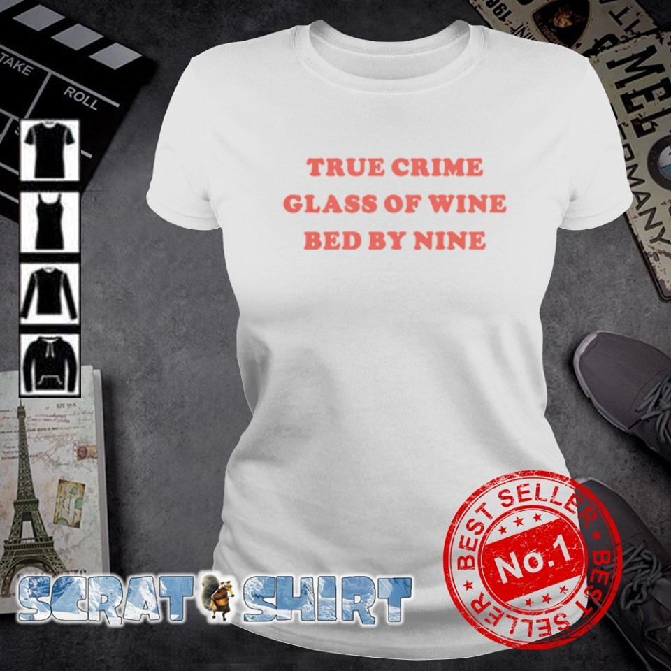 True crime glass of wine bed by nine s ladies-tee
