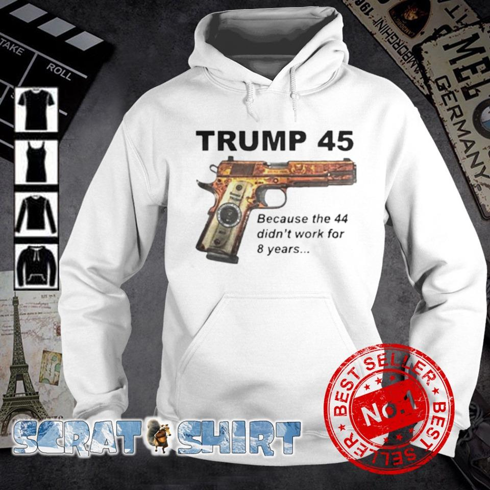 Trump 45 becauses 44 didn't work for 8 years s hoodie