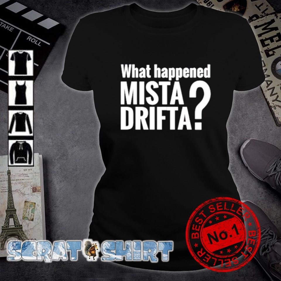 What happened mista drifta s ladies-tee