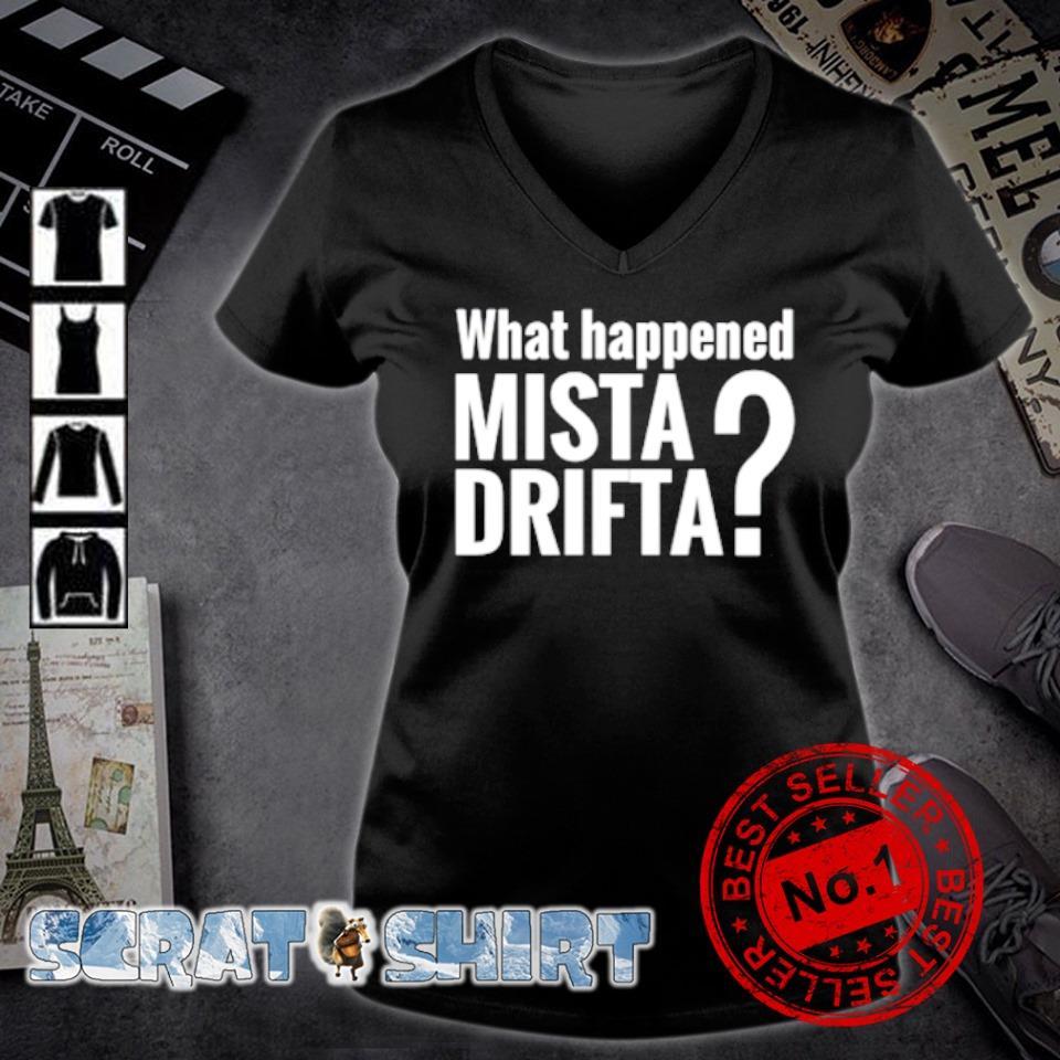 What happened mista drifta s v-neck t-shirt