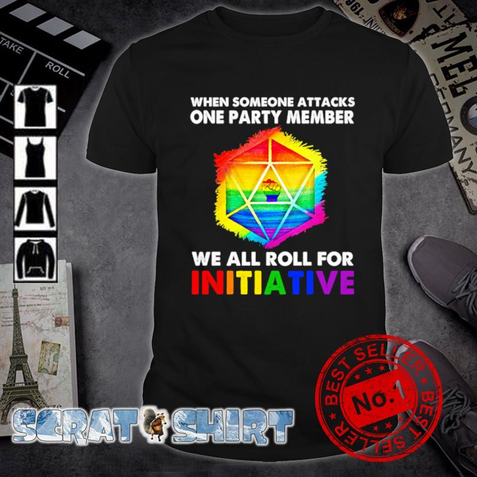 When someone attacks one party member we all roll for initiative LGBT shirt