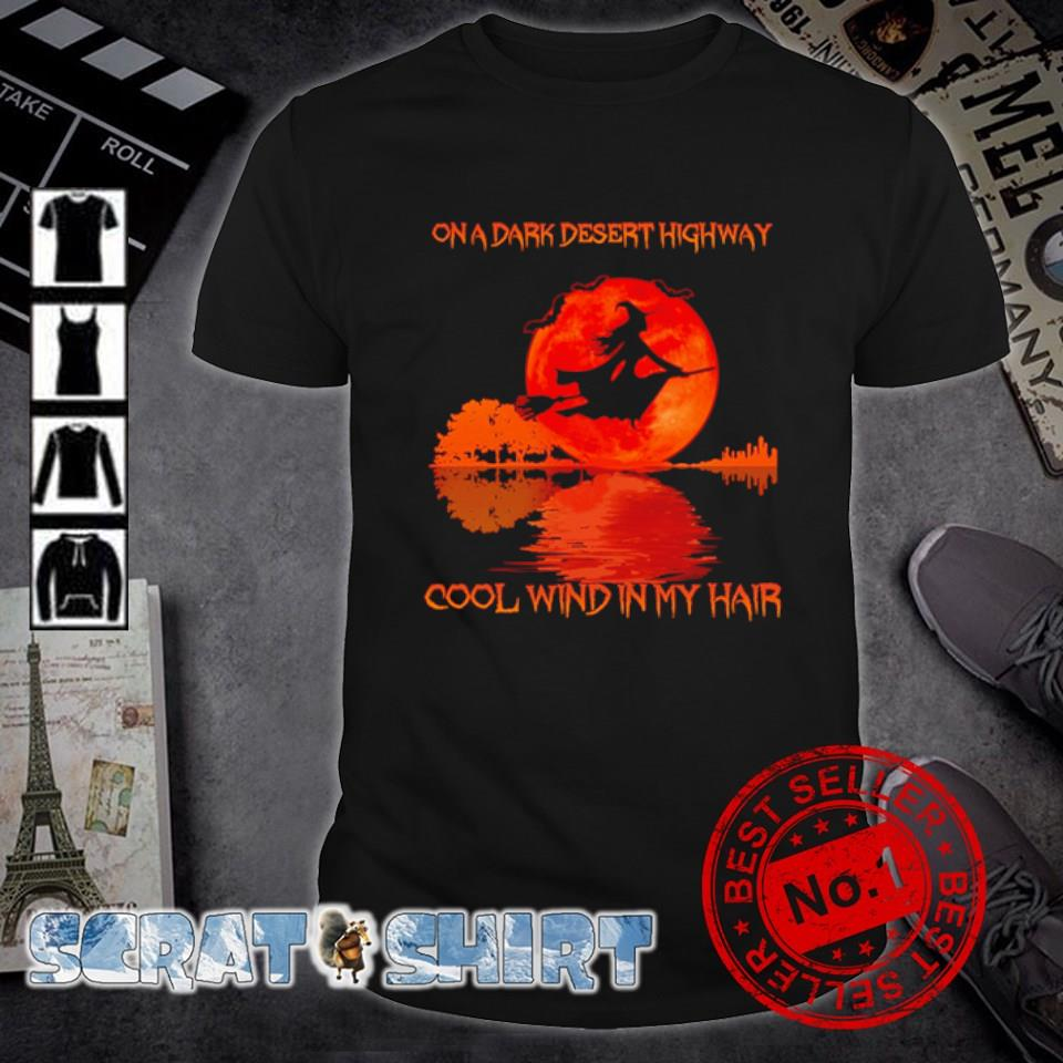 Witch on a dark desert highway cool wind in my hair shirt