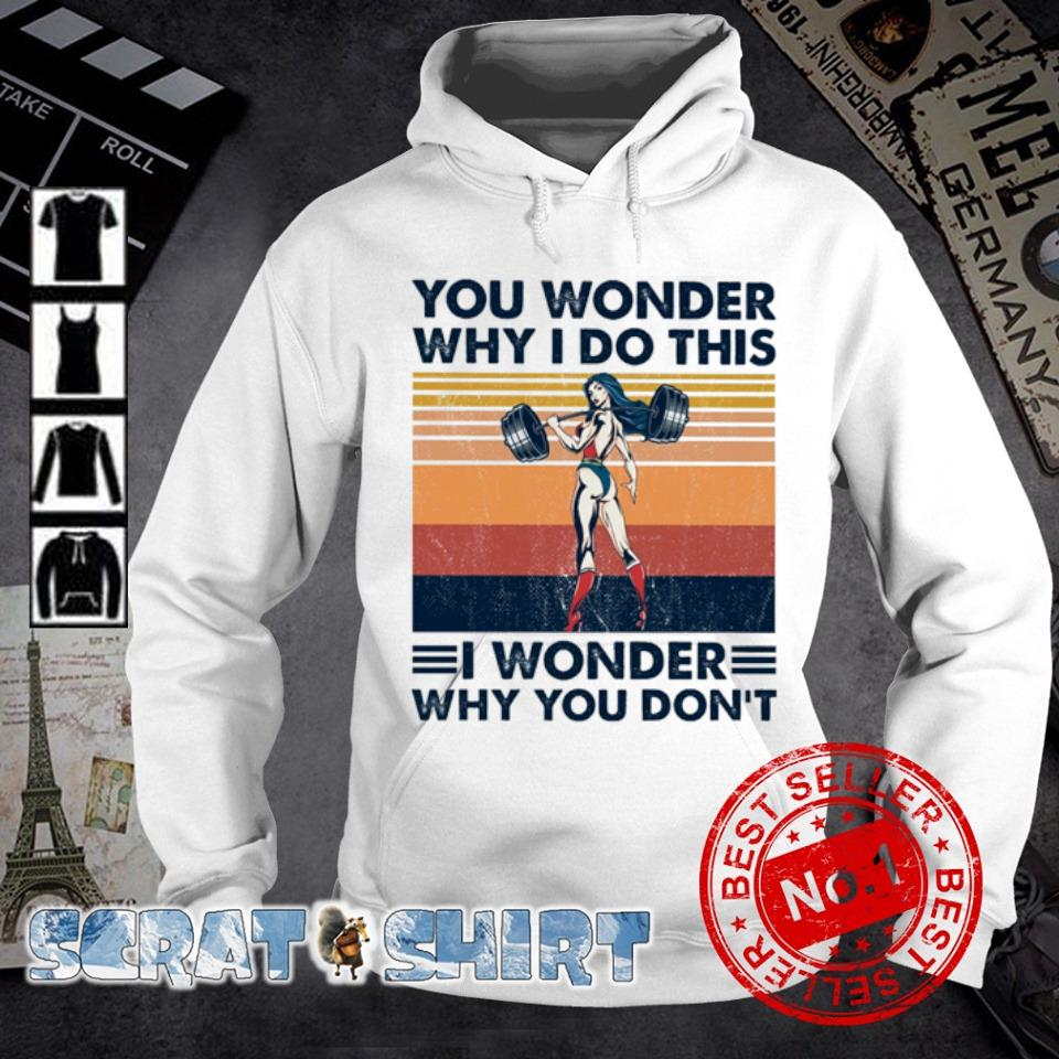 You wonder why I do this I wonder why you don't vintage s hoodie