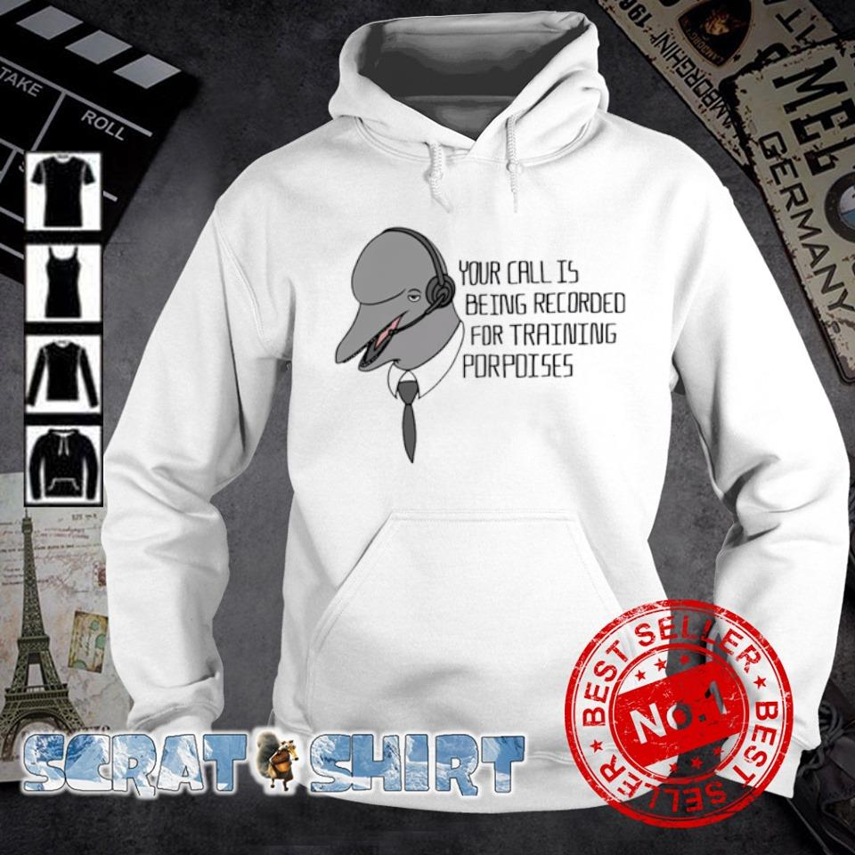 Your call is being recorded for training porpoises s hoodie