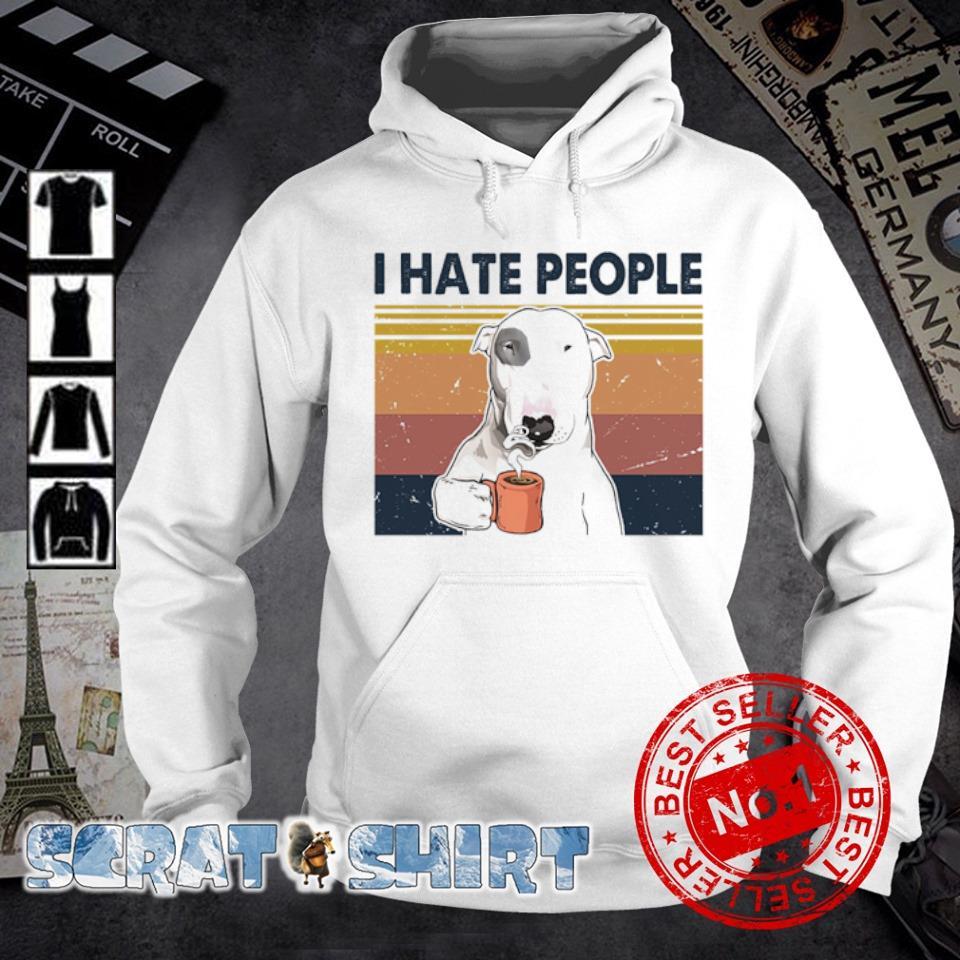 Bull Terrier I hate people s hoodie