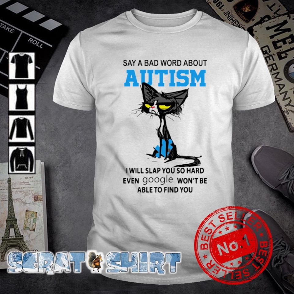 Cat say a bad word about autism I will slap you so hard even google shirt