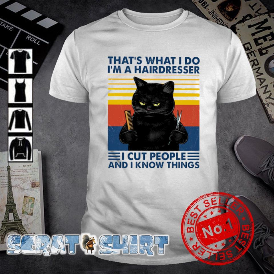 Cat that's what I do I'm a hairdresser I cut people and I know things vintage shirt