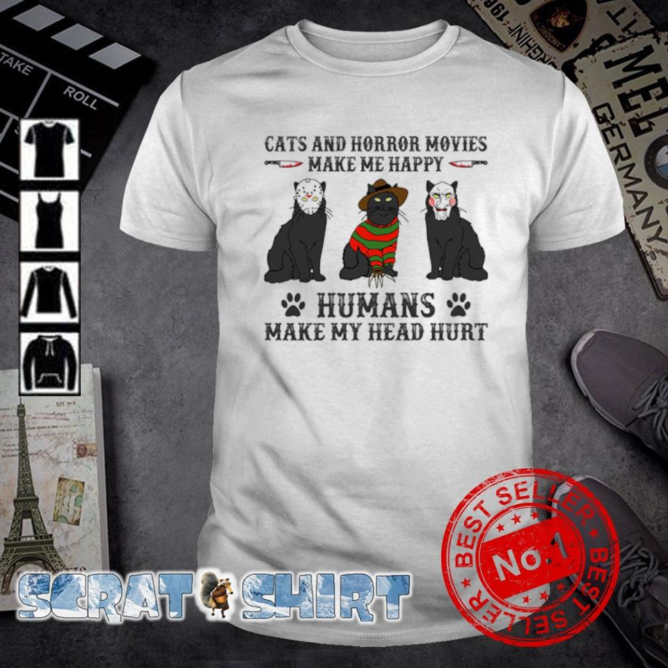 Cats and horror movies make me happy humans make my head hurt shirt