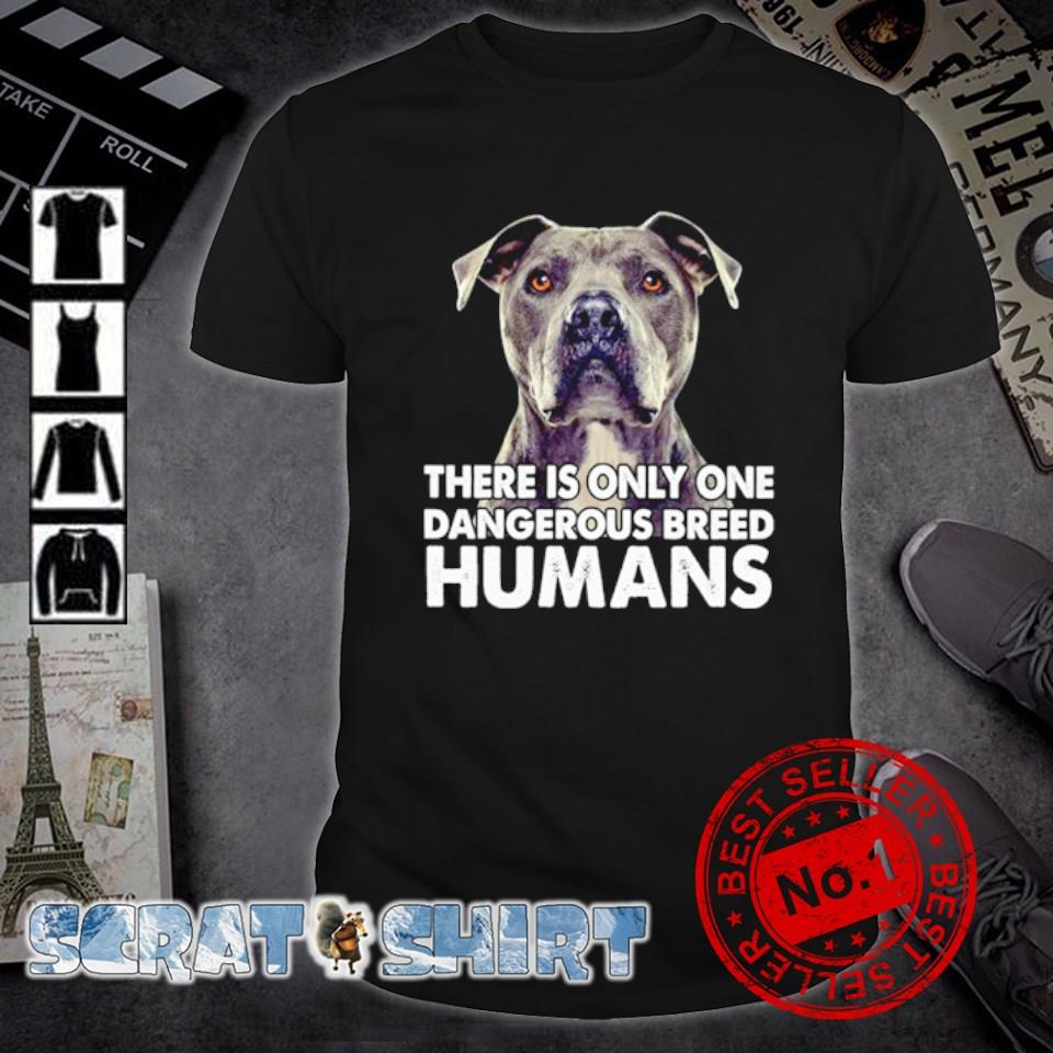Dog There is only one dangerous breed humans shirt