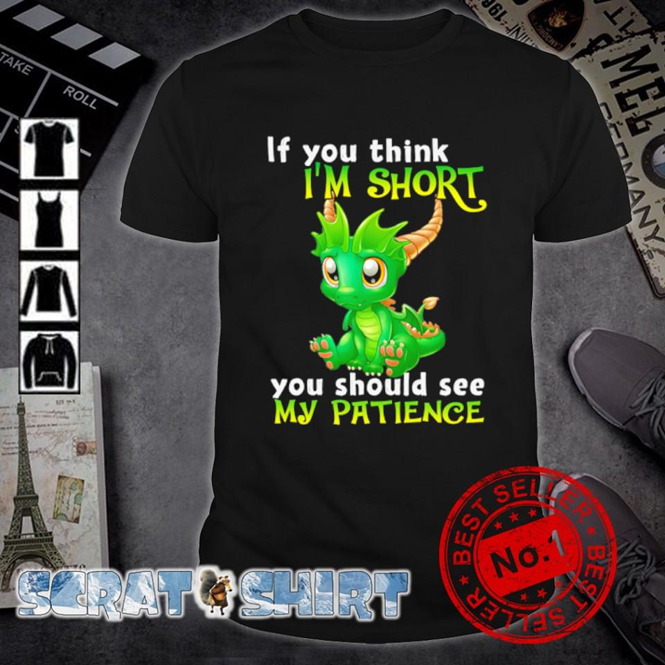 Dragon if you think I'm short you should see my patiece shirt