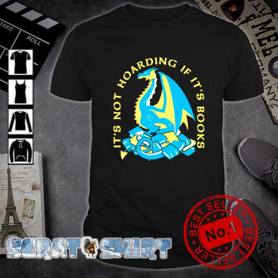 Dragon it's not hoarding if it's books shirt