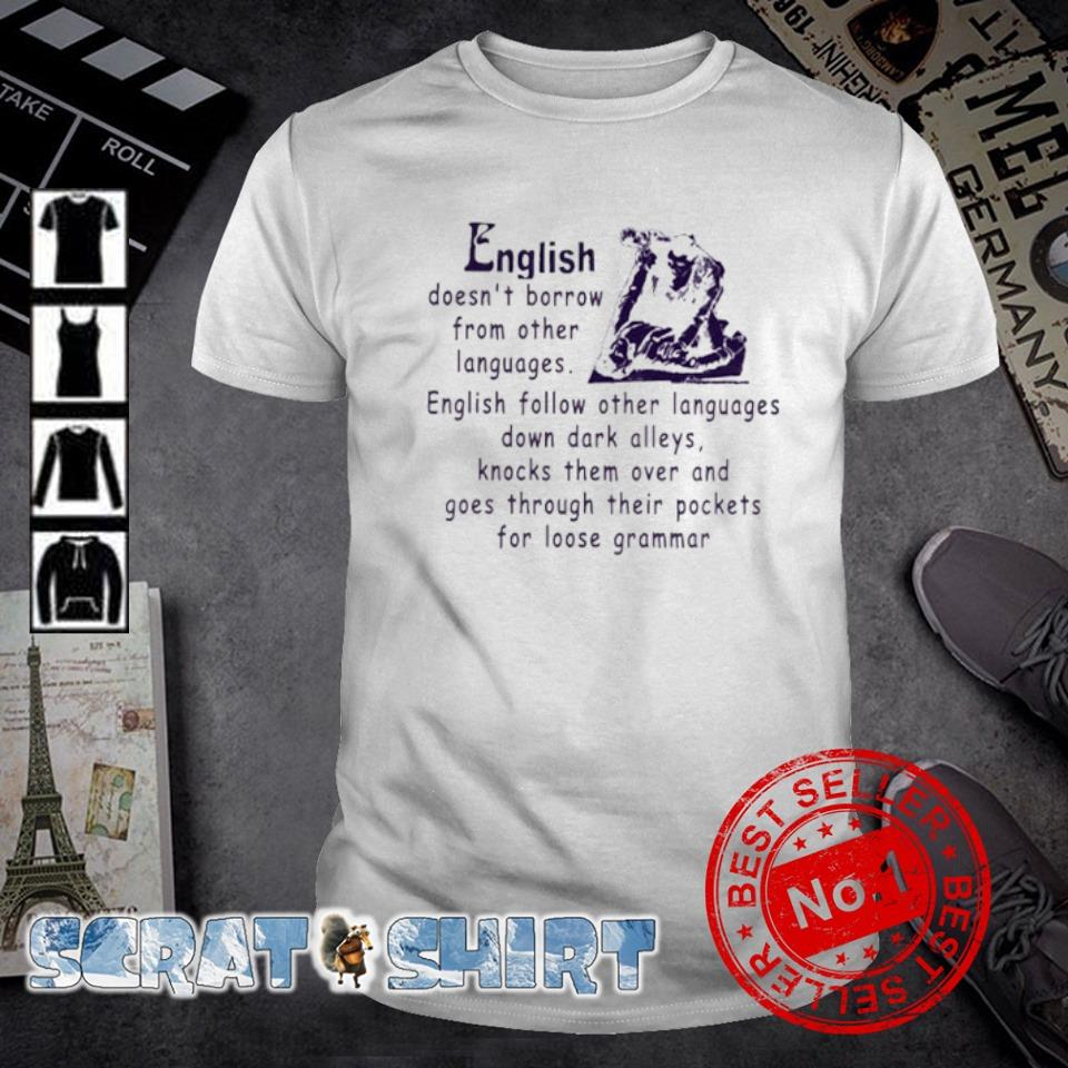 English doesn't borrow from other languages English follow other languages shirt
