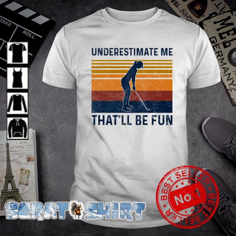 Golf Underestimate me that'll be fun vintage shirt