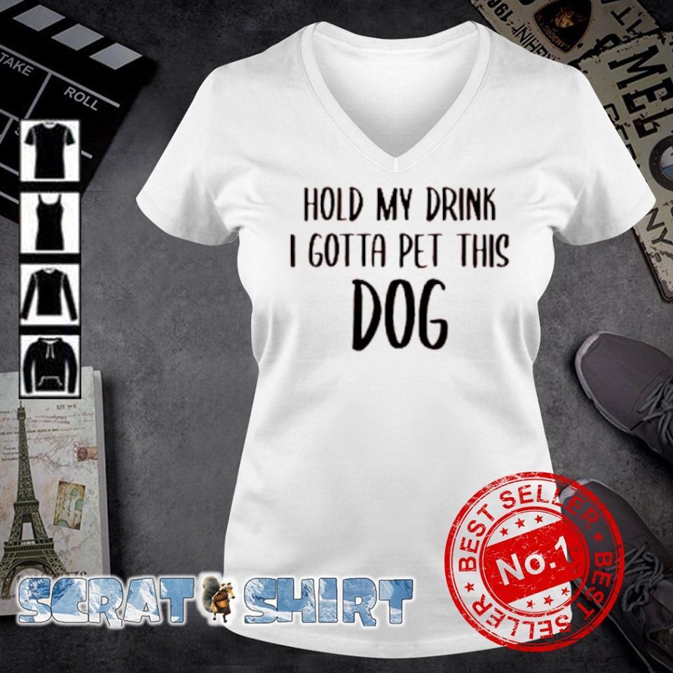 Hold my drink I gotta pet this dog s v-neck t-shirt