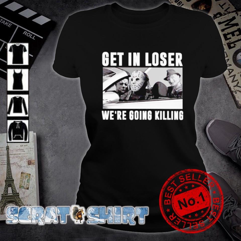 Horror get in loser we're going killing s ladies-tee